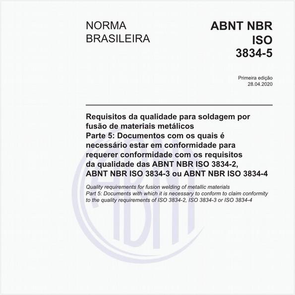 Requisitos da qualidade para soldagem por fusão de materiais metálicos - Parte 5: Documentos com os quais é necessário estar em conformidade para requerer conformidade com os requisitosda qualidade das ABNT NBR ISO 3834-2, ABNT NBR ISO 3834-3 ou ABNT NBR ISO 3834-4