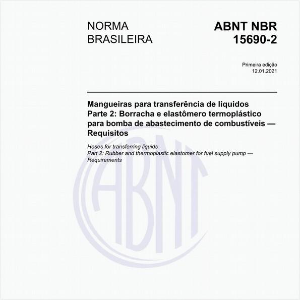 Mangueiras para transferência de líquidos - Parte 2: Borracha e elastômero termoplástico para bomba de abastecimento de combustíveis — Requisitos