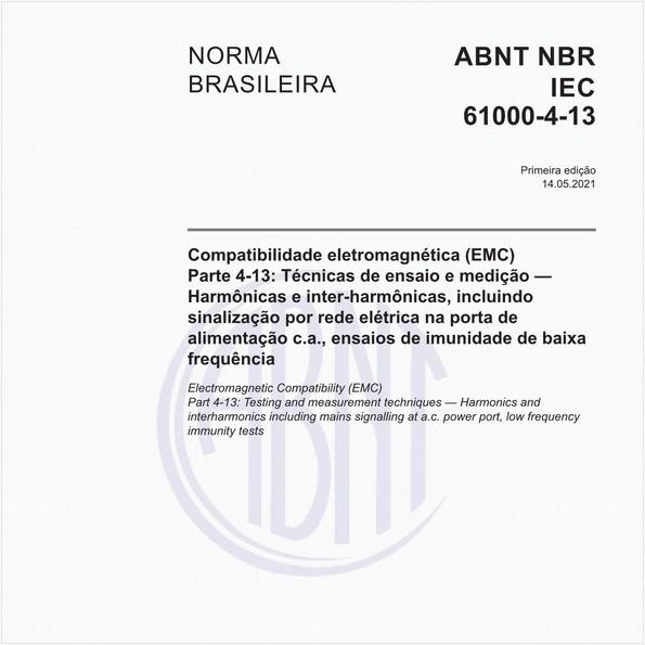 Compatibilidade eletromagnética (EMC) - Parte 4-13: Técnicas de ensaio e medição - Harmônicas e inter-harmônicas, incluindo sinalização por rede elétrica na porta de alimentação c.a., ensaios de imunidade de baixa frequência