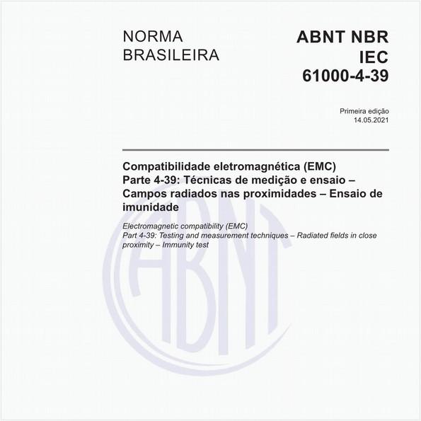 Compatibilidade eletromagnética (EMC) - Parte 4-39: Técnicas de medição e ensaio - Campos radiados nas proximidades - Ensaio de imunidade