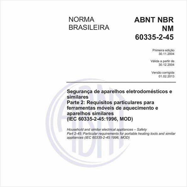Segurança de aparelhos eletrodomésticos e similares - Parte 2: Requisitos particulares para ferramentas móveis de aquecimento e aparelhos similares (IEC 60335-2-45:1996, MOD)