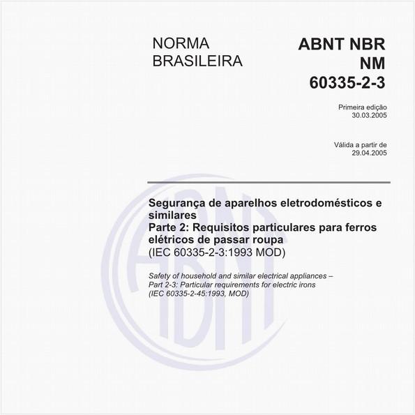 Segurança de aparelhos eletrodomésticos e similares - Parte 2: Requisitos particulares para ferros elétricos de passar roupa (IEC 60335-2-3:1993 MOD)