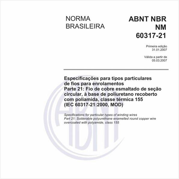 Especificações para tipos particulares de fios para enrolamentos - Parte 21: Fio de cobre esmaltado de seção circular, à base de poliuretano recoberto com poliamida, classe térmica 155 (IEC 60317-21:2000, MOD)