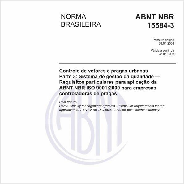 Controle de vetores e pragas urbanas - Parte 3: Sistema de gestão da qualidade - Requisitos particulares para aplicação da ABNT NBR ISO 9001:2000 para empresas controladoras de pragas