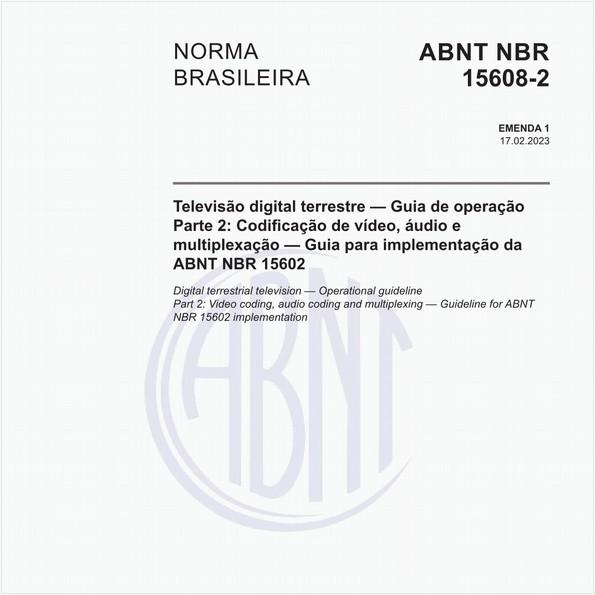 Televisão digital terrestre - Guia de operação - Parte 2: Codificação de vídeo, audio e multiplexação - Guia para implementação da ABNT NBR 15602:2007