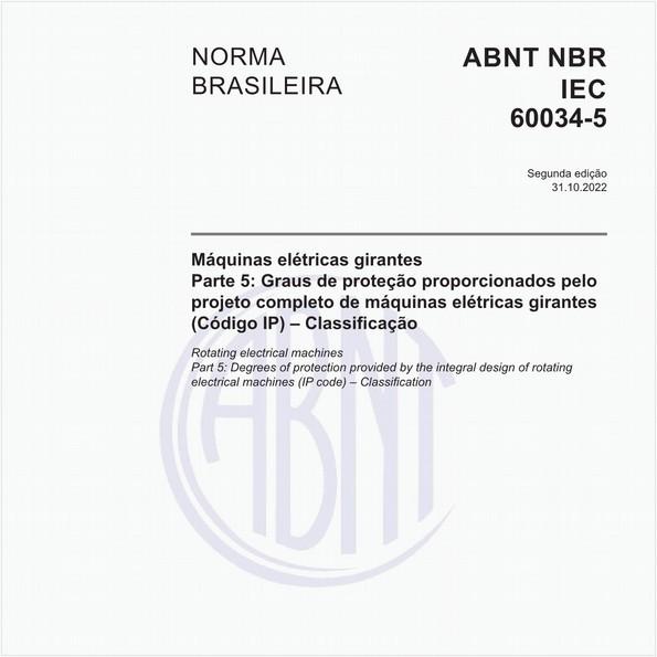 Máquinas elétricas girantes - Parte 5: Graus de proteção proporcionados pelo projeto completo de máquinas elétricas girantes (Código IP) - Classificação