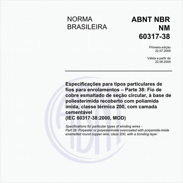 Especificações para tipos particulares de fios para enrolamentos - Parte 38: Fio de cobre esmaltado de seção circular, à base de poliesterimida recoberto com poliamidaimida, classe térmica 200, com camada cementável (IEC 60317-38:2000, MOD)