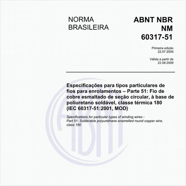 Especificações para tipos particulares de fios para enrolamentos - Parte 51: Fio de cobre esmaltado de seção circular, à base de poliuretano soldável, classe térmica 180 (IEC 60317-51:2001, MOD)