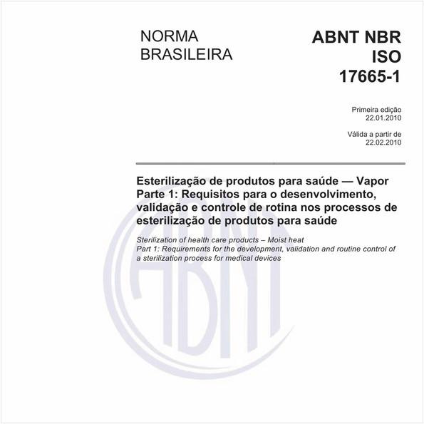 Esterilização de produtos para saúde - Vapor Parte 1: Requisitos para o desenvolvimento, validação e controle de rotina nos processos de esterilização de produtos para saúde