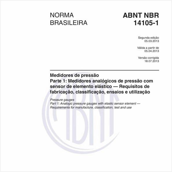 Medidores de pressão - Parte 1: Medidores analógicos de pressão com sensor de elemento elástico — Requisitos de fabricação, classificação, ensaios e utilização