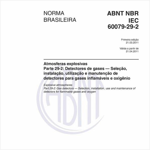 Atmosferas explosivas - Parte 29-2: Detectores de gases - Seleção, instalação, utilização e manutenção de detectores para gases inflamáveis e oxigênio