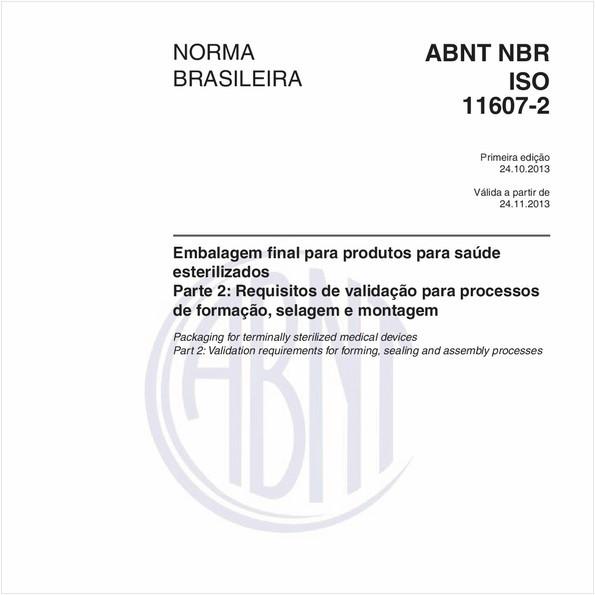 Embalagem final para produtos para saúde esterilizados - Parte 2: Requisitos de validação para processos de formação, selagem e montagem
