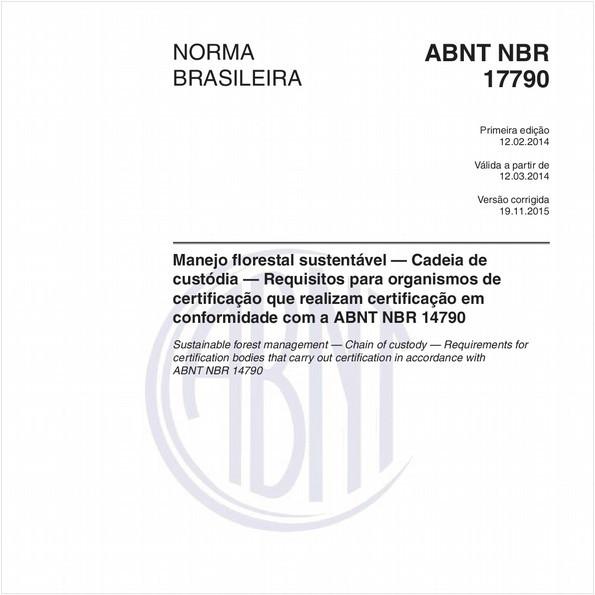 Manejo florestal sustentável — Cadeia de custódia — Requisitos para organismos de certificação que realizam certificação em conformidade com a ABNT NBR 14790