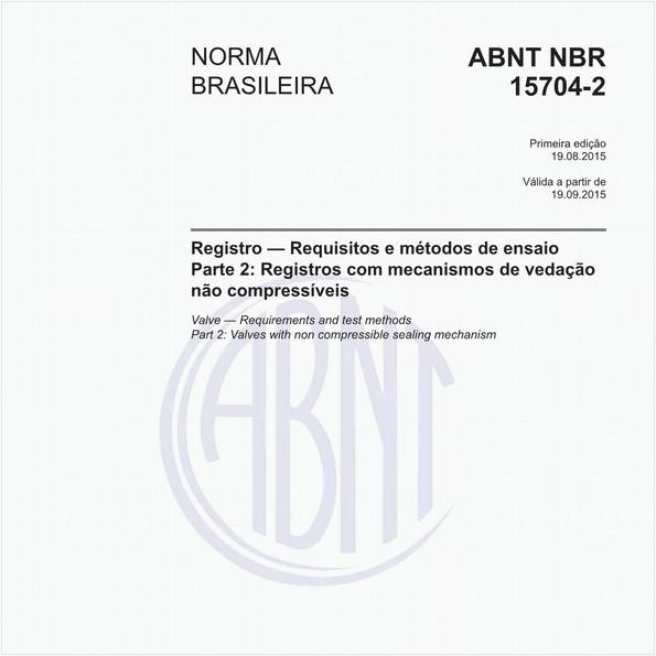 Registro — Requisitos e métodos de ensaio - Parte 2: Registros com mecanismos de vedação não compressíveis