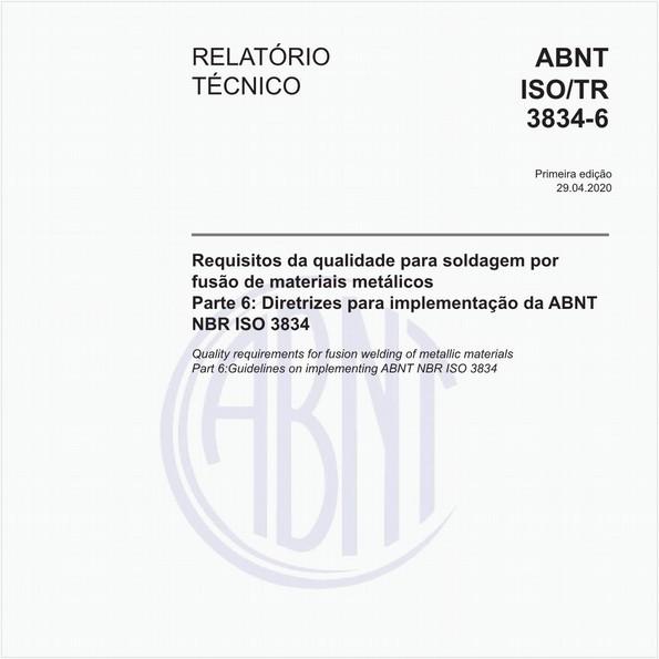 Requisitos da qualidade para soldagem por fusão de materiais metálicos - Parte 6: Diretrizes para implementação da ABNT NBR ISO 3834